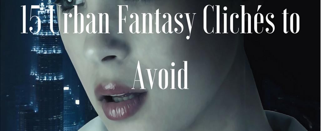 15 Urban Fantasy Clichés to Avoid