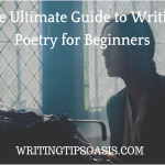 The Ultimate Guide to Writing Poetry for Beginners