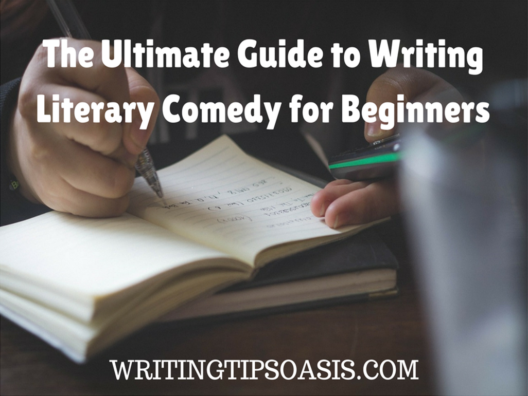 ultimate guide to writing literary comedy for beginners