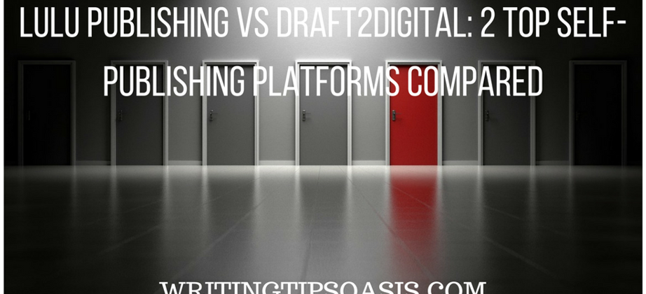 Lulu Publishing vs Draft2Digital: 2 Top Self-Publishing Platforms Compared