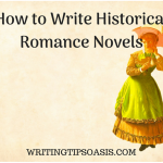 How to Write Historical Romance Novels: The Ultimate Guide