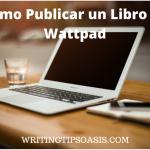 Cómo Publicar un Libro en Wattpad